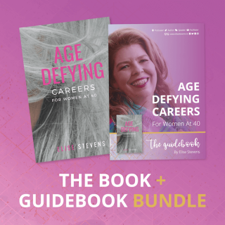 Age Defying Careers For Women At 40: A Practical Guide to Understanding You, Identifying your Career Passion and Developing your Plan
