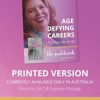 The printed Guidebook - Age Defying Careers For Women At 40: A Practical Guide to Understanding You, Identifying your Career Passion and Developing your Plan